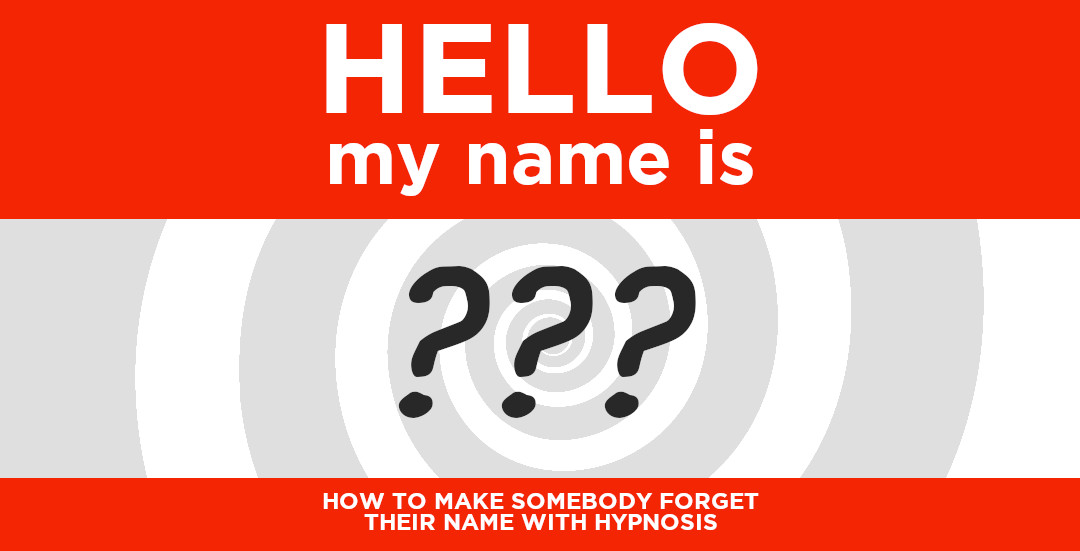Hypnotic name amnesia, how to make someone forget their name with hypnosis