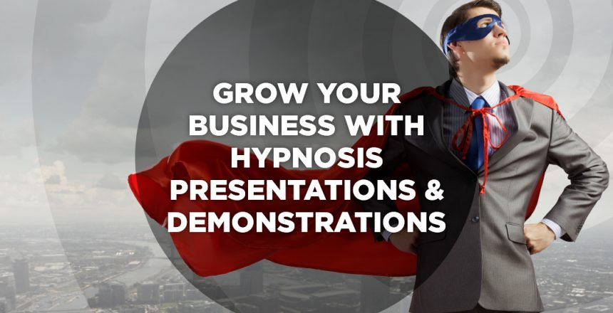 Grow your business with hypnosis presentations and demonstrations