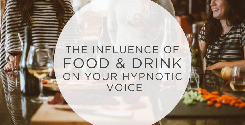 The influence of food & drink on your hypnotic voice