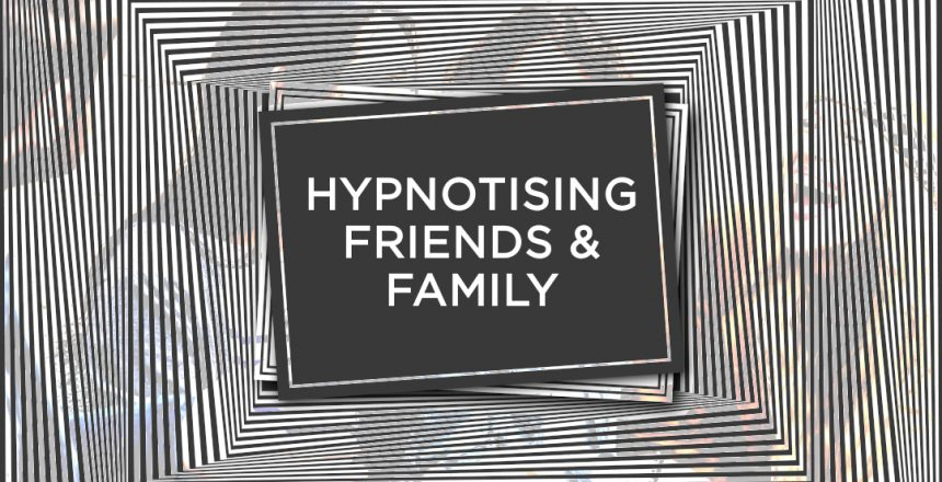 hypnotising friends and family